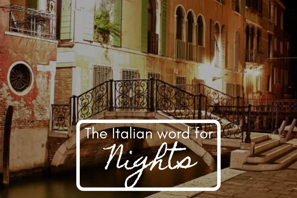 The italian word for nights